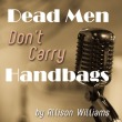 Dead Men Don't Carry Handbags