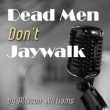 Dead Men Don't Jaywalk